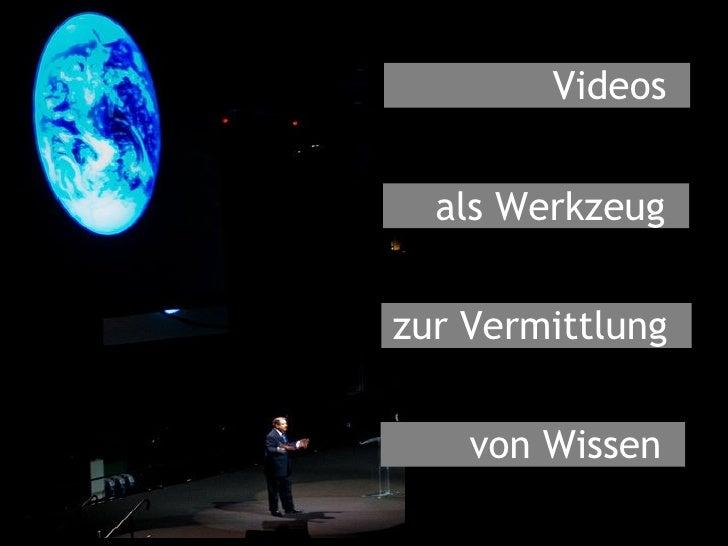 Videos  als Werkzeug  zur Vermittlung  von Wissen