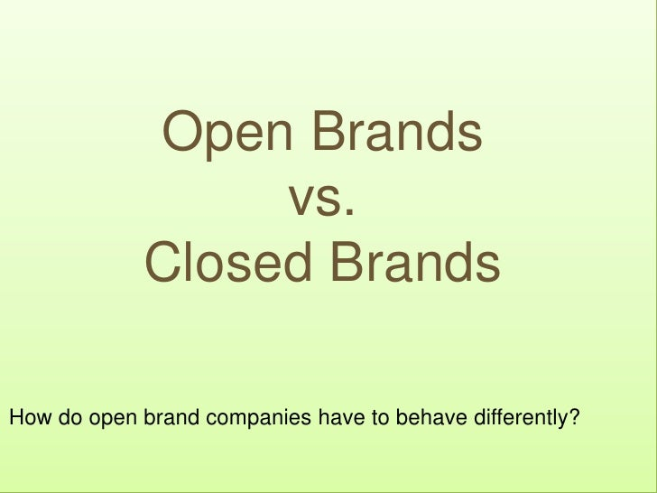 Open Brands vs. Closed Brands<br />How do open brand companies have to behave differently?<br />