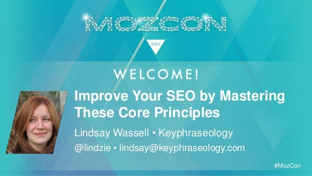 #MozCon Lindsay Wassell • Keyphraseology Improve Your SEO by Mastering These Core Principles @lindzie • lindsay@keyphraseo...