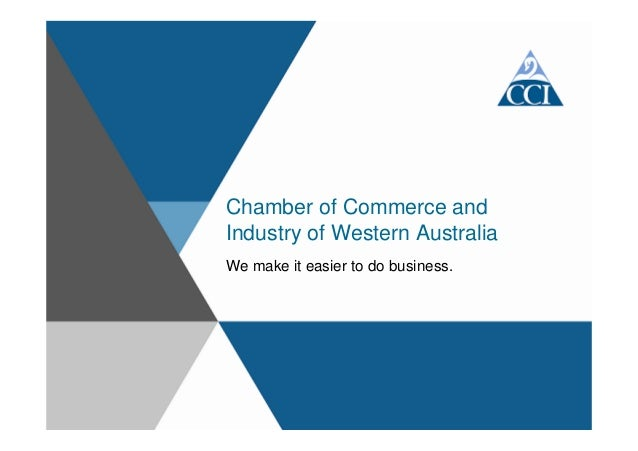 Chamber of Commerce andIndustry of Western AustraliaWe make it easier to do business.