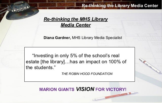 Re-thinking the Library Media Center  Re-thinking the MHS Library Media Center Diana Gardner, MHS Library Media Specialist...