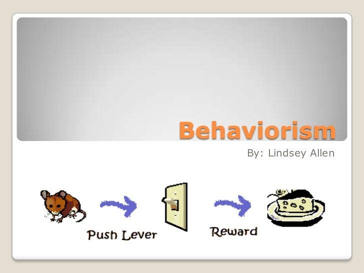 Behaviorism    By: Lindsey Allen