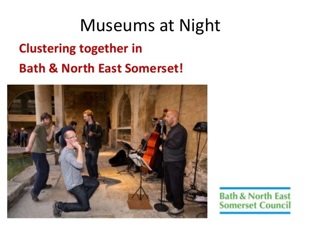 Museums at Night Clustering together in Bath & North East Somerset!