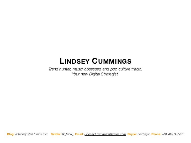 L INDSEY C UMMINGS                            Trend hunter, music obsessed and pop culture tragic.                        ...
