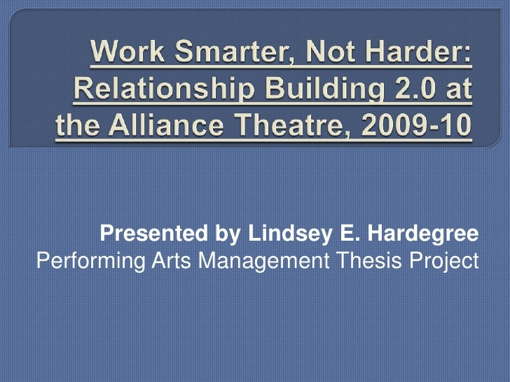 Work Smarter, Not Harder: Relationship Building 2.0 at the Alliance Theatre, 2009-10<br />Presented by Lindsey E. Hardegre...