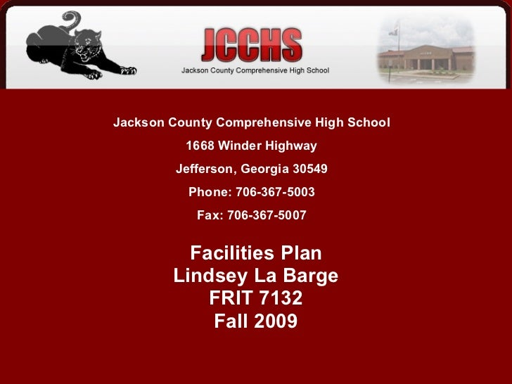 Facilities Plan Lindsey La Barge FRIT 7132 Fall 2009 Jackson County Comprehensive High School 1668 Winder Highway Jefferso...