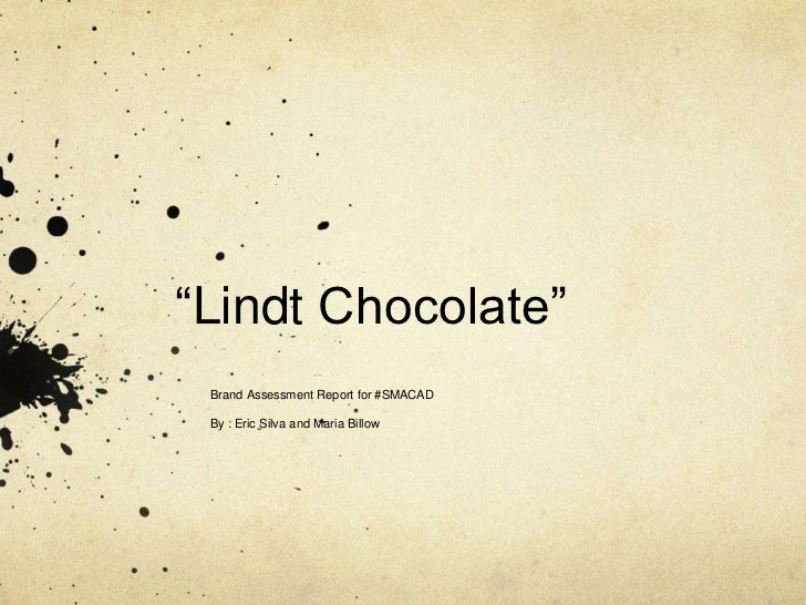 """Lindt Chocolate"" Brand Assessment Report for #SMACAD By : Eric Silva and Maria Billow"