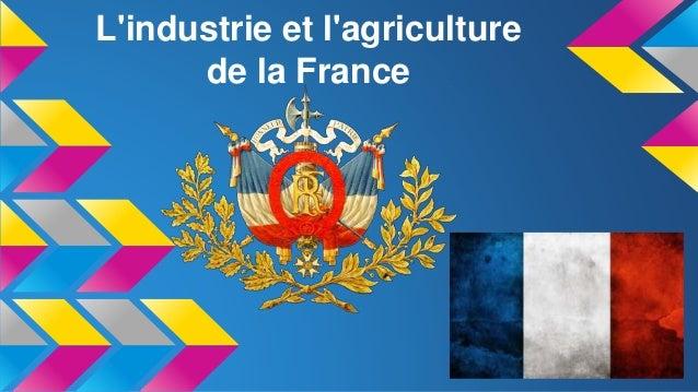 L'industrie et l'agriculture de la France