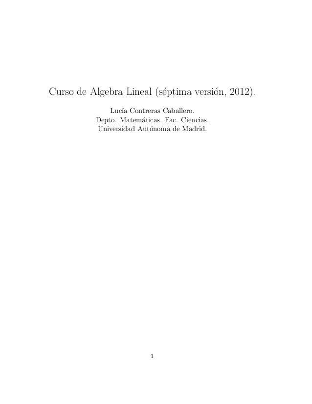 Curso de Algebra Lineal (s´ptima versi´n, 2012).                          e           o              Luc´ Contreras Caball...