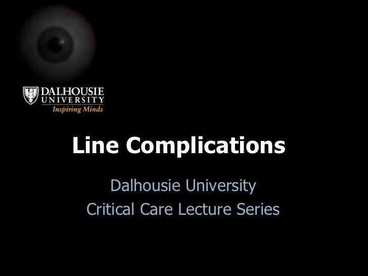 Line Complications Dalhousie University Critical Care Lecture Series