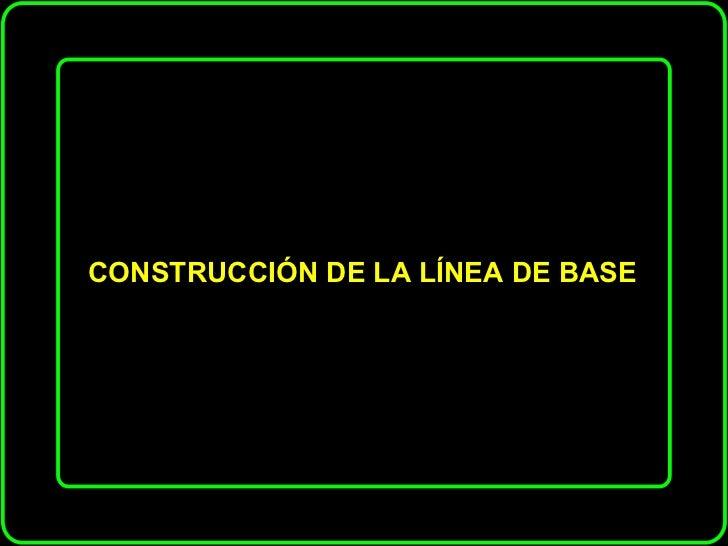 CONSTRUCCIÓN DE LA LÍNEA DE BASE