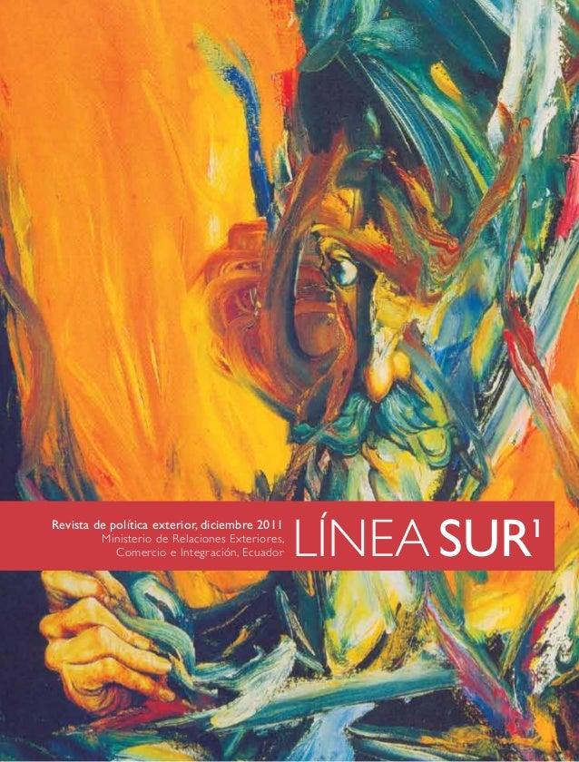 LINEA SUR Revista de política exterior, diciembre 2011 Ministerio de Relaciones Exteriores, Comercio e Integración, Ecuado...