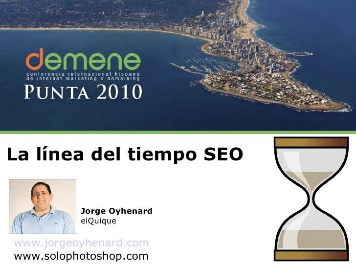 La  línea   del   tiempo  SEO Jorge Oyhenard elQuique www.jorgeoyhenard.com www.solophotoshop.com