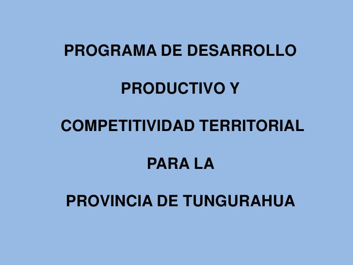 PROGRAMA DE DESARROLLO        PRODUCTIVO Y  COMPETITIVIDAD TERRITORIAL           PARA LA  PROVINCIA DE TUNGURAHUA