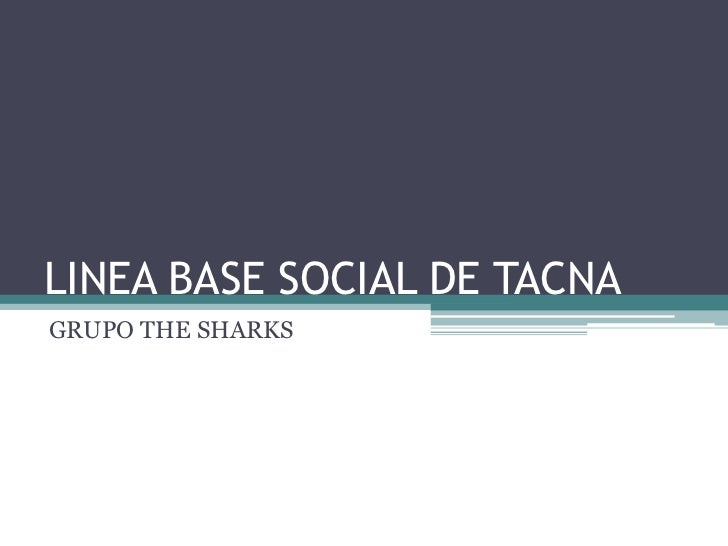 LINEA BASE SOCIAL DE TACNAGRUPO THE SHARKS