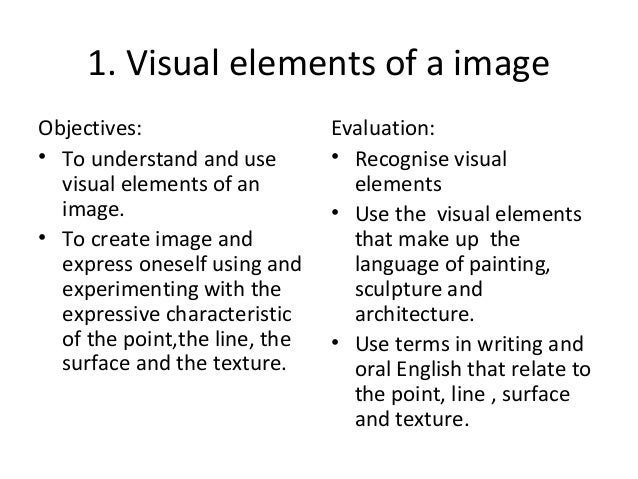 1. Visual elements of a image Objectives: • To understand and use visual elements of an image. • To create image and expre...