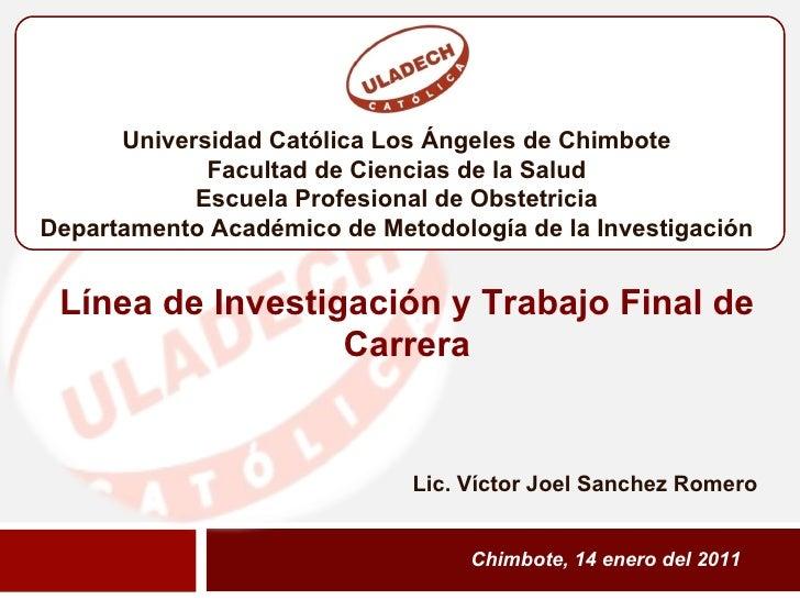 Chimbote, 14 enero del 2011 Línea de Investigación y Trabajo Final de Carrera Lic.   Víctor  Joel Sanchez Romero Universid...