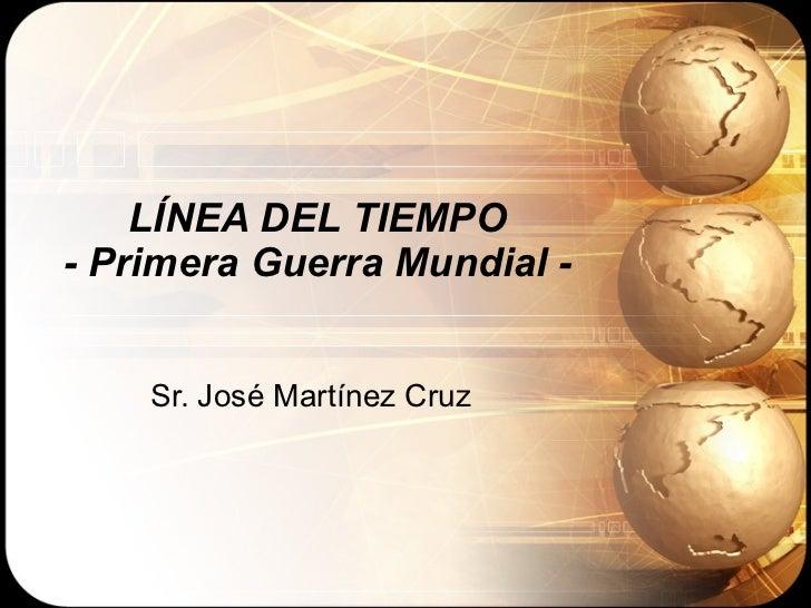 LÍNEA DEL TIEMPO - Primera Guerra Mundial - Sr. José Martínez Cruz