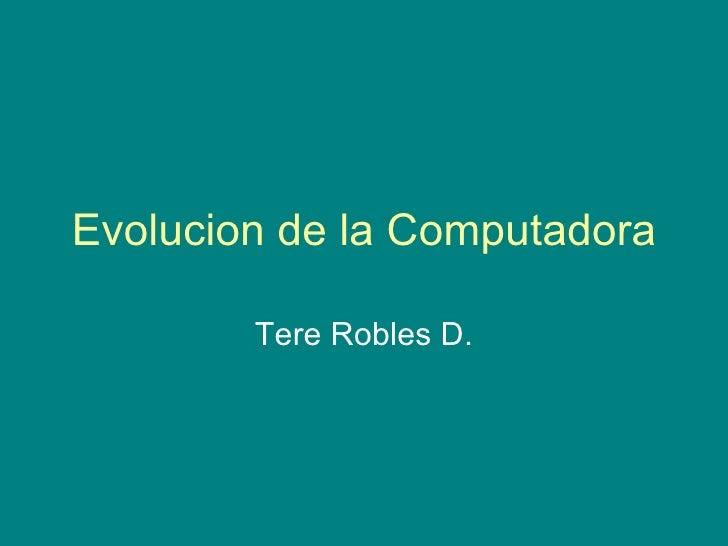 Evolucion de la Computadora Tere Robles D.