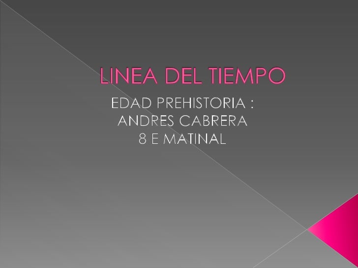 LINEA DEL TIEMPO <br />EDAD PREHISTORIA :<br />ANDRES CABRERA <br />8 E MATINAL <br />