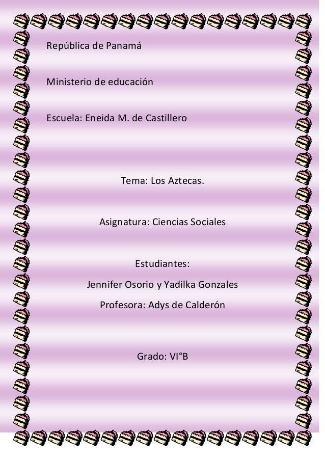 República de Panamá Ministerio de educación Escuela: Eneida M. de Castillero Tema: Los Aztecas. Asignatura: Ciencias Socia...