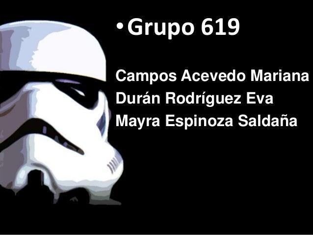 •Grupo 619Campos Acevedo MarianaDurán Rodríguez EvaMayra Espinoza Saldaña
