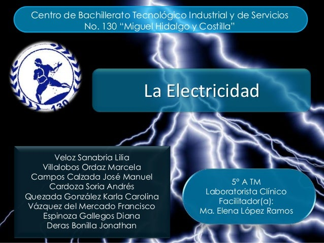 """La ElectricidadCentro de Bachillerato Tecnológico Industrial y de ServiciosNo. 130 """"Miguel Hidalgo y Costilla""""Veloz Sanabr..."""