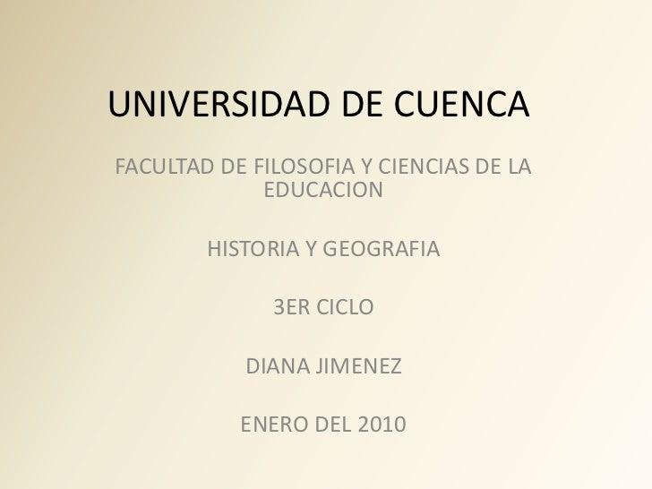UNIVERSIDAD DE CUENCA FACULTAD DE FILOSOFIA Y CIENCIAS DE LA              EDUCACION          HISTORIA Y GEOGRAFIA         ...