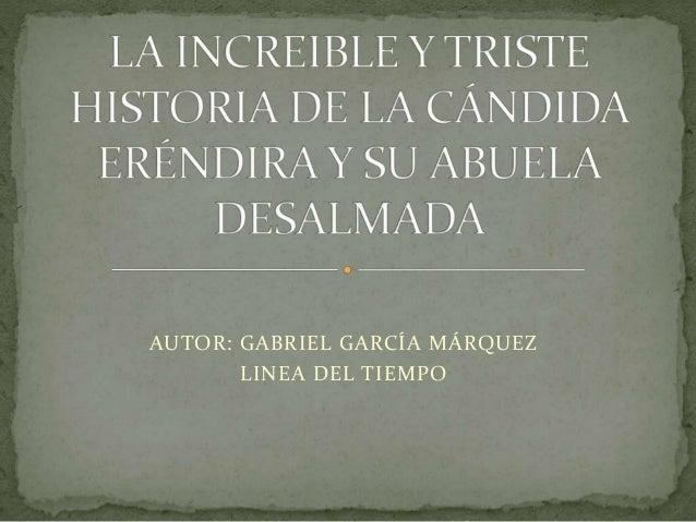 AUTOR: GABRIEL GARCÍA MÁRQUEZ LINEA DEL TIEMPO