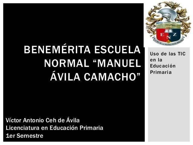 """BENEMÉRITA ESCUELA             Uso de las TIC         NORMAL """"MANUEL              en la                                   ..."""