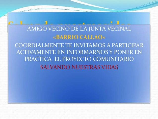 Salvando nuestras vidas AMIGO VECINO DE LA JUNTA VECINAL «BARRIO CALLAO» COORDIALMENTE TE INVITAMOS A PARTICIPAR ACTIVAMEN...