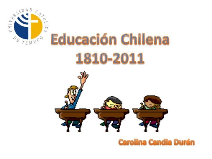 Educación Chilena<br />1810-2011<br />Carolina Candia Durán<br />