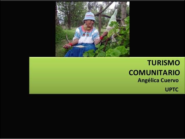 TURISMO COMUNITARIO Angélica Cuervo UPTC
