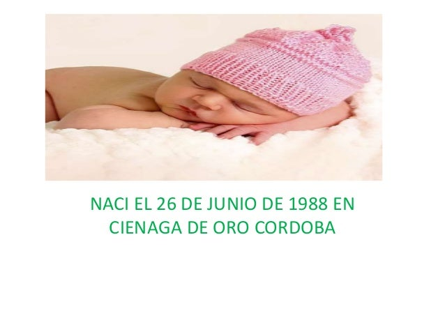 NACI EL 26 DE JUNIO DE 1988 EN CIENAGA DE ORO CORDOBA