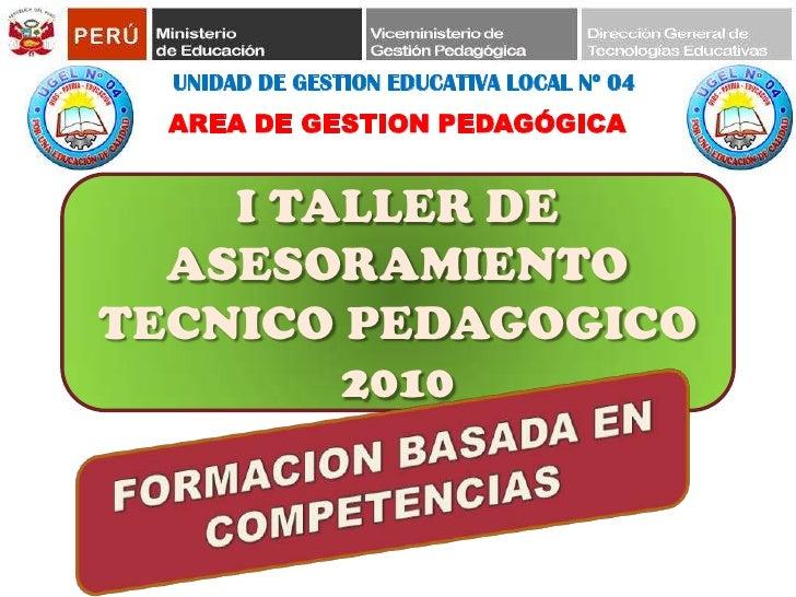 UNIDAD DE GESTION EDUCATIVA LOCAL Nº 04<br />AREA DE GESTION PEDAGÓGICA<br />I TALLER DE ASESORAMIENTO TECNICO PEDAGOGICO ...