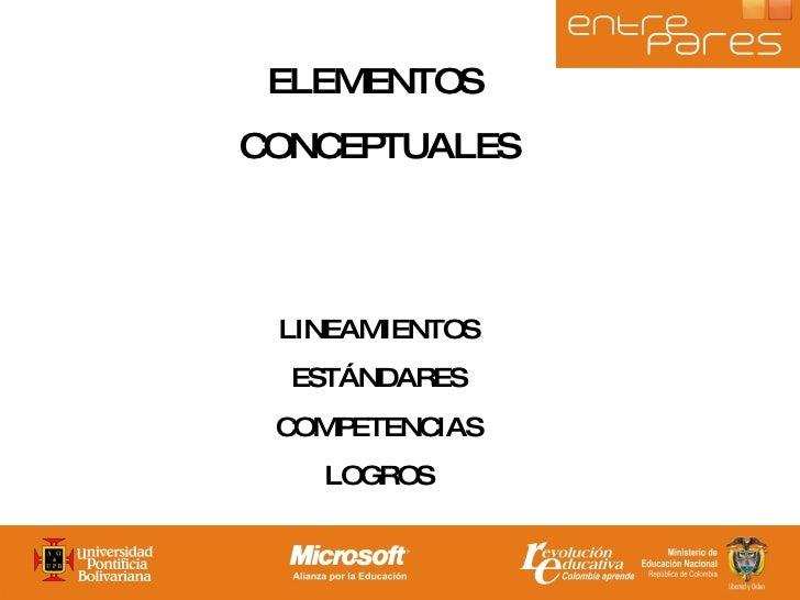ELEMENTOS  CONCEPTUALES LINEAMIENTOS ESTÁNDARES COMPETENCIAS LOGROS