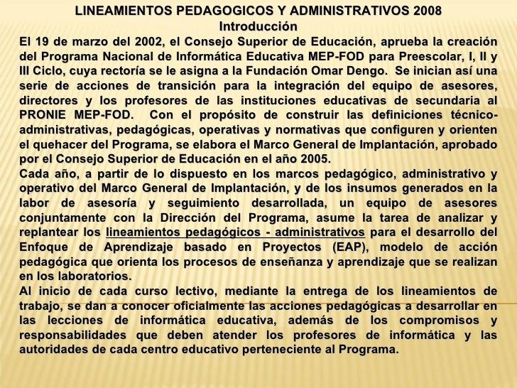 LINEAMIENTOS PEDAGOGICOS Y ADMINISTRATIVOS 2008 Introducción El 19 de marzo del 2002, el Consejo Superior de Educación, ap...