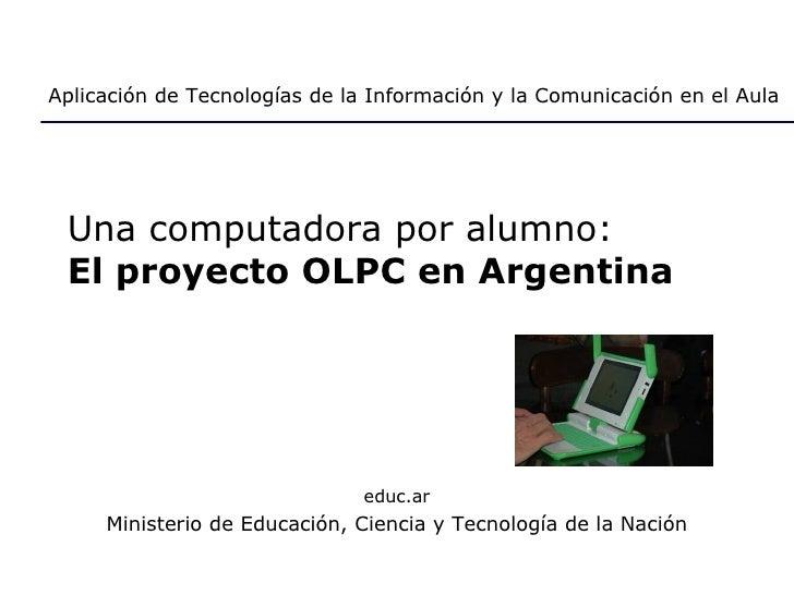 Una computadora por alumno:  El proyecto OLPC en Argentina educ.ar Ministerio de Educación, Ciencia y Tecnología de la Nac...