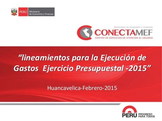 """""""lineamientos para la Ejecución de Gastos Ejercicio Presupuestal -2015"""" Huancavelica-Febrero-2015"""