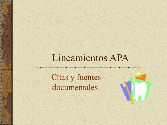 Lineamientos APA Citas y fuentes documentales.