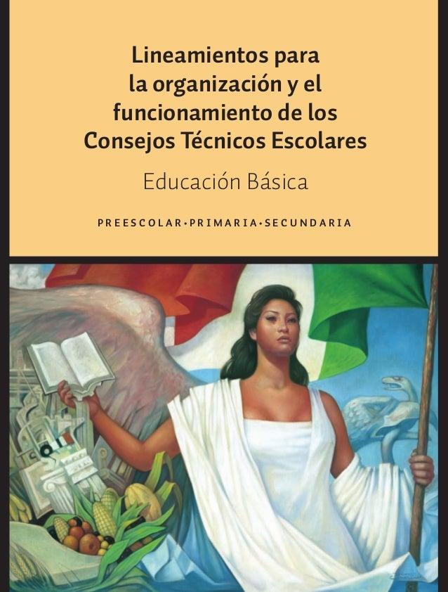 Lineamientos para la organización y el funcionamiento de los Consejos Técnicos Escolares Educación Básica P R E E S C O L ...