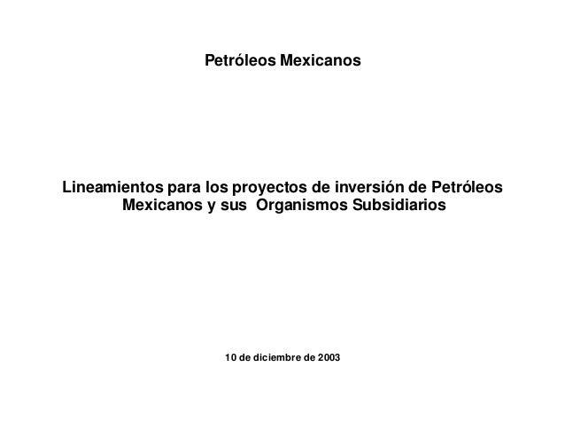 Petróleos MexicanosLineamientos para los proyectos de inversión de Petróleos       Mexicanos y sus Organismos Subsidiarios...