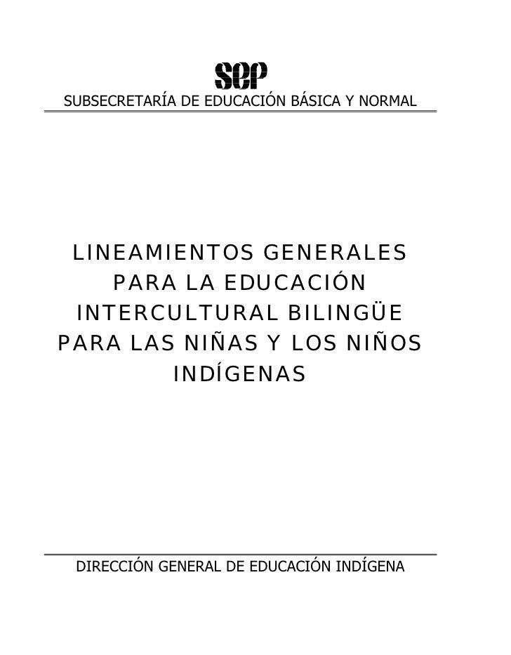 SUBSECRETARÍA DE EDUCACIÓN BÁSICA Y NORMAL LINEAMIENTOS GENERALES    PARA LA EDUCACIÓN INTERCULTURAL BILINGÜEPARA LAS NIÑA...