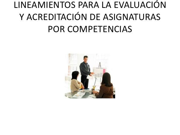 LINEAMIENTOS PARA LA EVALUACIÓN Y ACREDITACIÓN DE ASIGNATURAS POR COMPETENCIAS<br />
