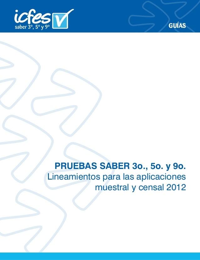GUÍASPRUEBAS SABER 3o., 5o. y 9o.Lineamientos para las aplicacionesmuestral y censal 2012