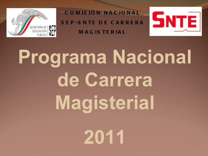 COMISIÓN NACIONAL SEP-SNTE DE CARRERA  MAGISTERIAL Programa Nacional de Carrera Magisterial 2011