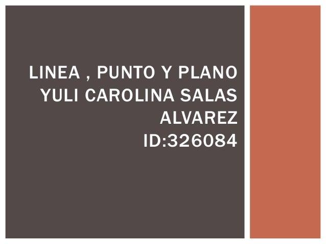 LINEA , PUNTO Y PLANO YULI CAROLINA SALAS ALVAREZ ID:326084