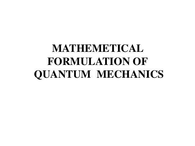 MATHEMETICAL  FORMULATION OFQUANTUM MECHANICS