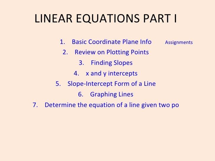 LINEAR EQUATIONS PART I <ul><li>Basic Coordinate Plane Info </li></ul><ul><li>Review on Plotting Points </li></ul><ul><li>...