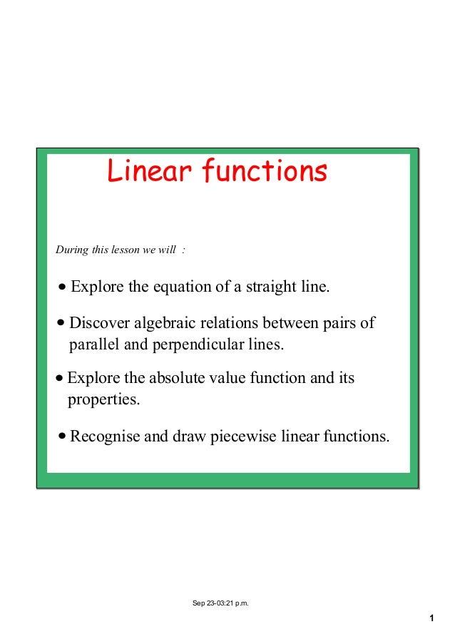 1Sep2303:21p.m.Linear functionsDuringthislessonwewill:• Exploretheequationofastraightline.• Discoveralgebr...